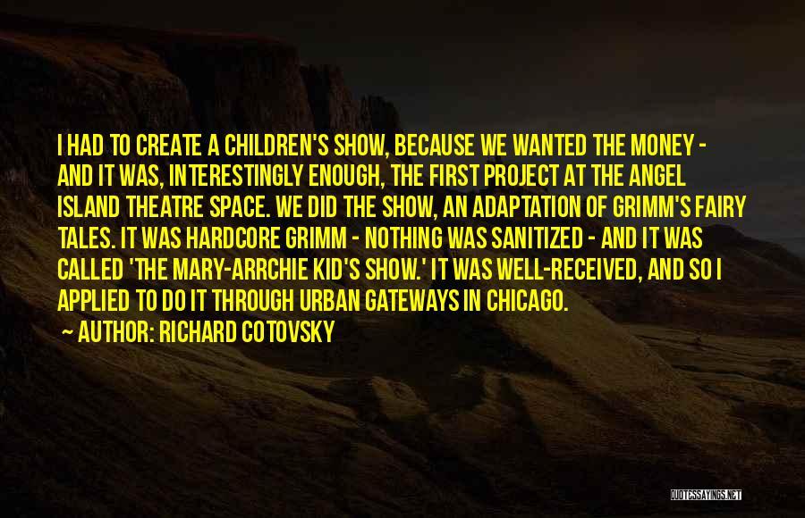 Children's Theatre Quotes By Richard Cotovsky
