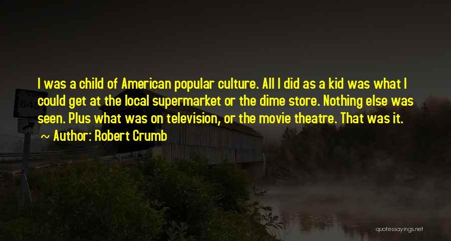 Children's Theatre Quotes By Robert Crumb