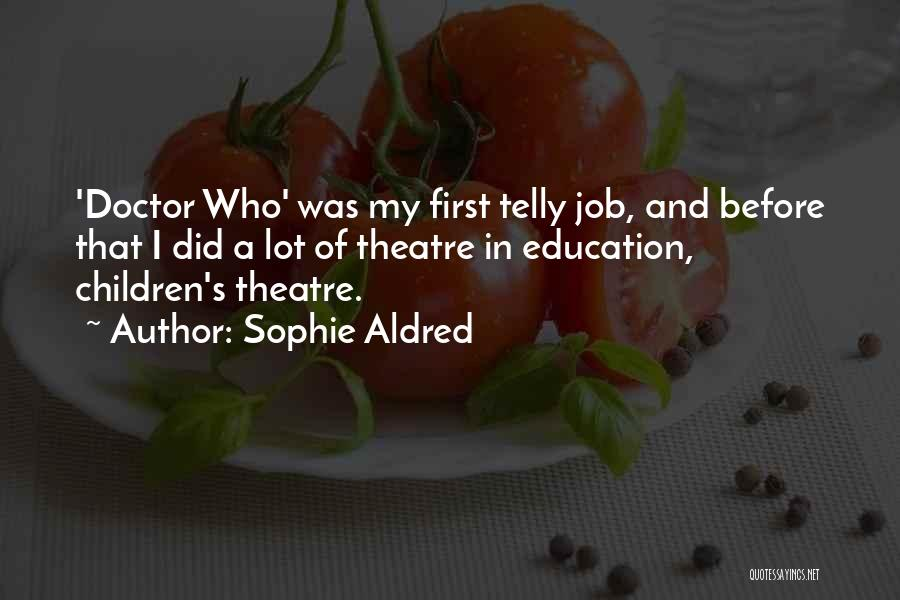 Children's Theatre Quotes By Sophie Aldred