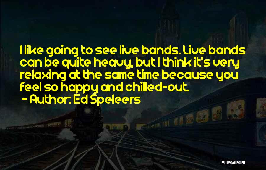 Chilled Out Quotes By Ed Speleers