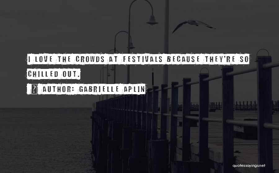 Chilled Out Quotes By Gabrielle Aplin