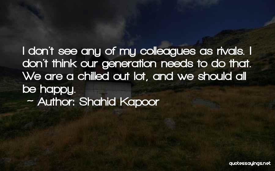 Chilled Out Quotes By Shahid Kapoor