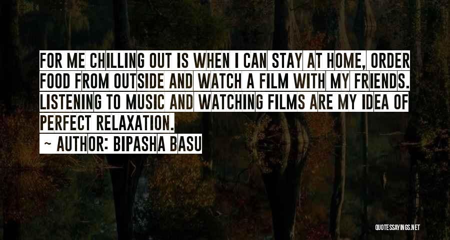 Chilling Out Quotes By Bipasha Basu