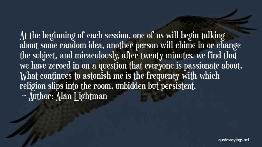 Chime For Change Quotes By Alan Lightman