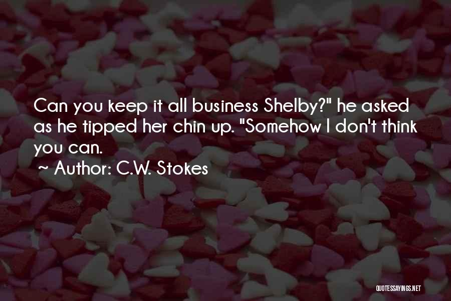 Chin Up Quotes By C.W. Stokes