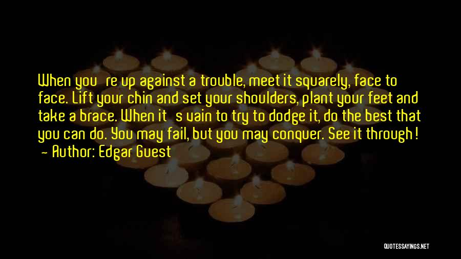 Chin Up Quotes By Edgar Guest
