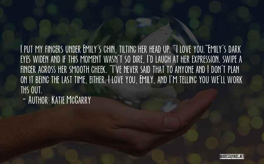 Chin Up Quotes By Katie McGarry