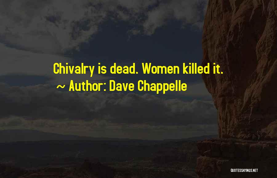 Chivalry Not Dead Quotes By Dave Chappelle