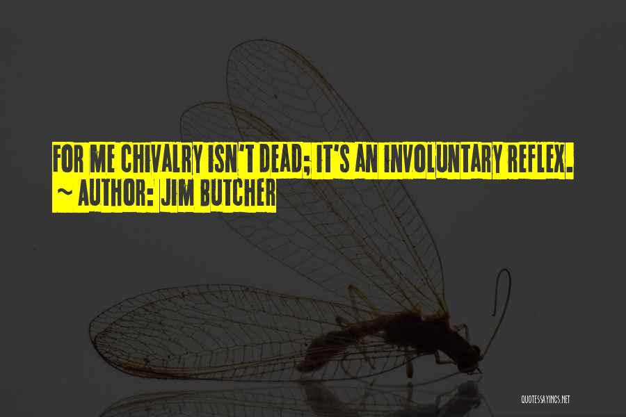 Chivalry Not Dead Quotes By Jim Butcher