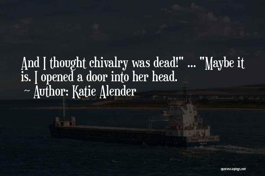 Chivalry Not Dead Quotes By Katie Alender