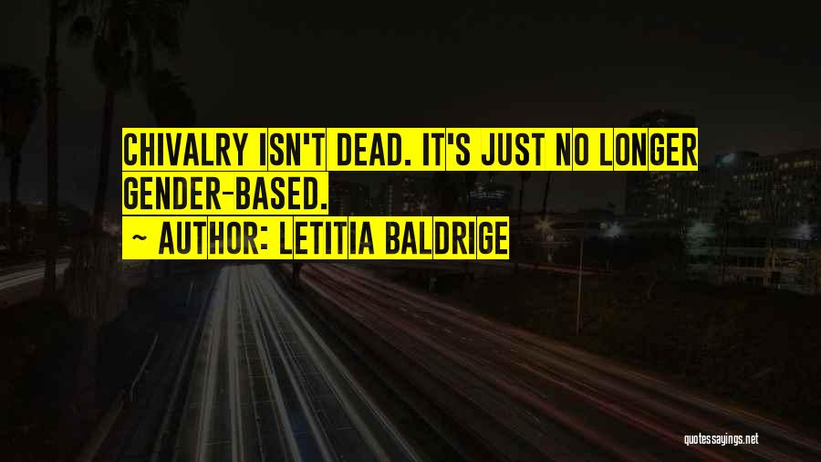 Chivalry Not Dead Quotes By Letitia Baldrige