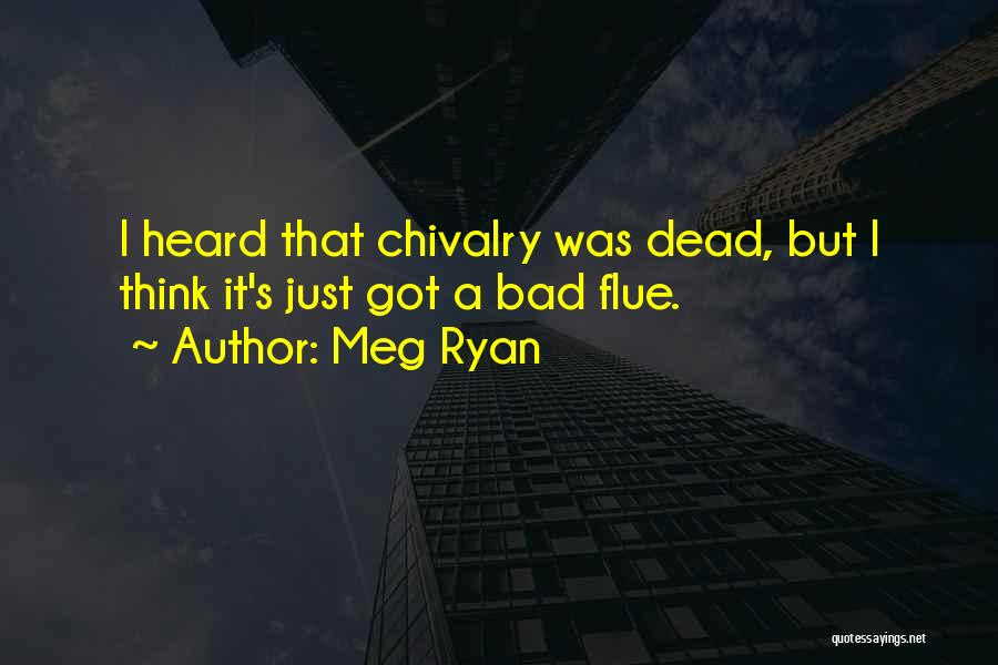 Chivalry Not Dead Quotes By Meg Ryan