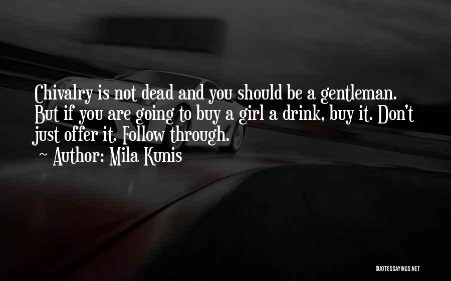 Chivalry Not Dead Quotes By Mila Kunis