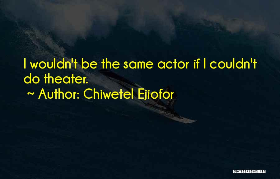 Chiwetel Ejiofor Quotes 1693620
