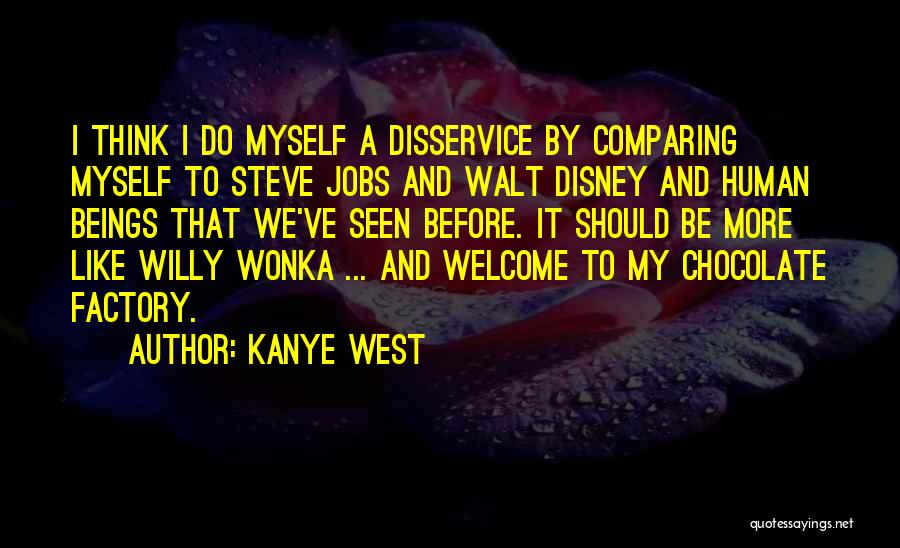 Chocolate Factory Quotes By Kanye West