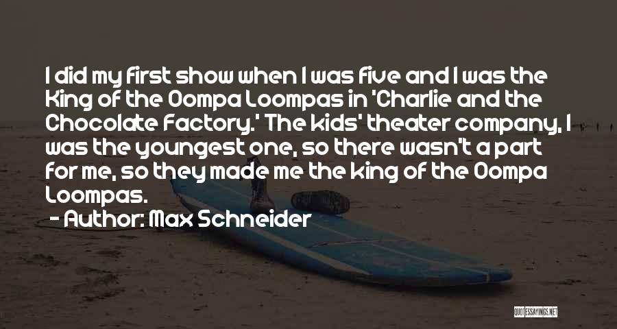 Chocolate Factory Quotes By Max Schneider