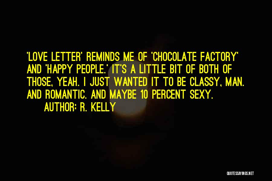 Chocolate Factory Quotes By R. Kelly