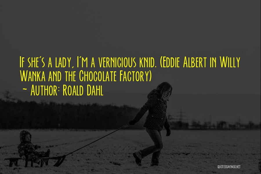 Chocolate Factory Quotes By Roald Dahl