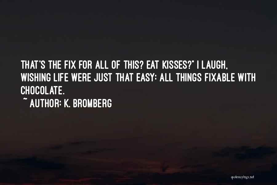 Chocolate Kisses Quotes By K. Bromberg