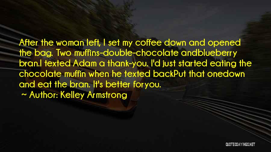 Chocolate Muffin Quotes By Kelley Armstrong