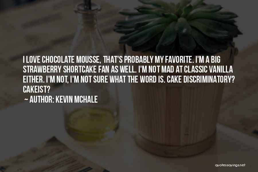 Chocolate Strawberry Love Quotes By Kevin McHale