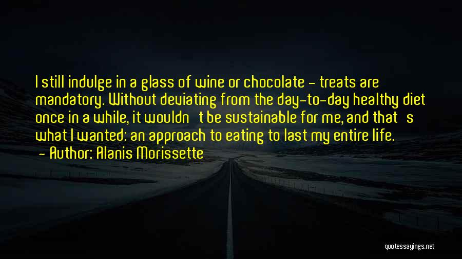 Chocolate Treats Quotes By Alanis Morissette