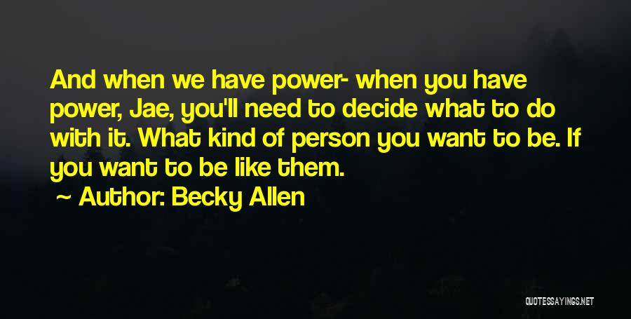 Choice And Power Quotes By Becky Allen