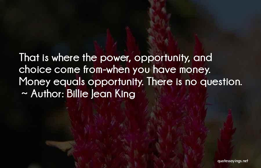 Choice And Power Quotes By Billie Jean King