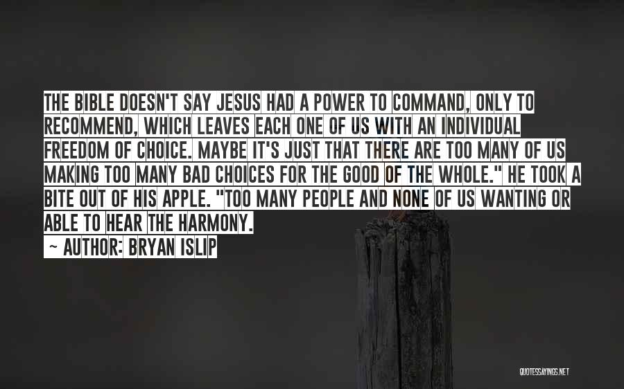 Choice And Power Quotes By Bryan Islip
