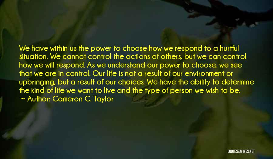 Choice And Power Quotes By Cameron C. Taylor