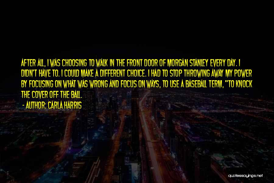 Choice And Power Quotes By Carla Harris