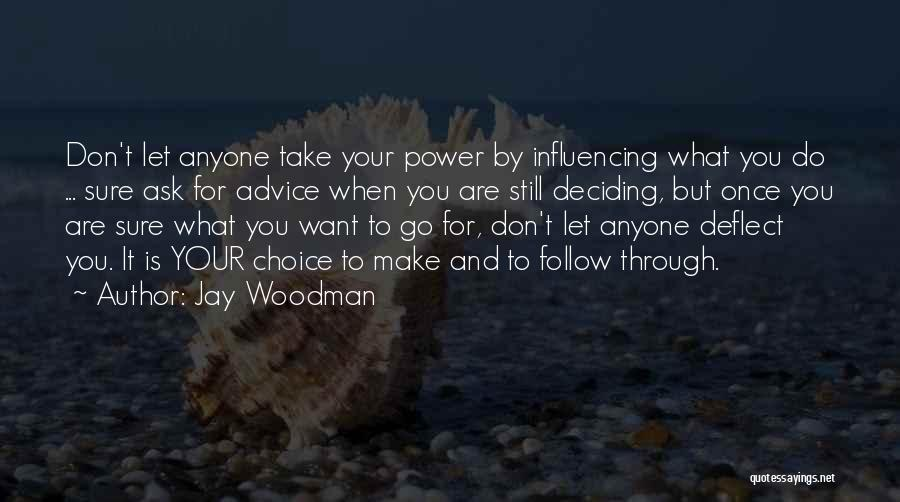 Choice And Power Quotes By Jay Woodman