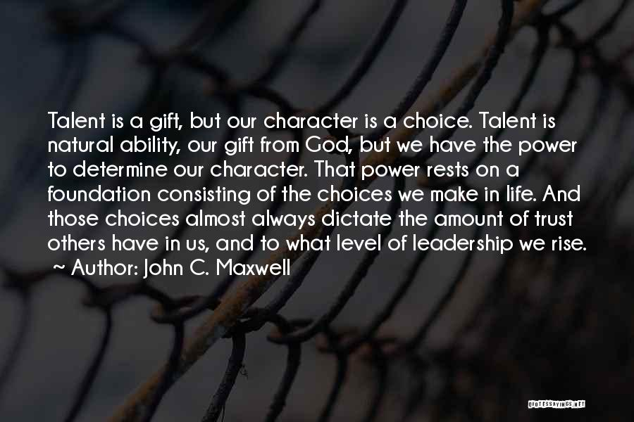 Choice And Power Quotes By John C. Maxwell