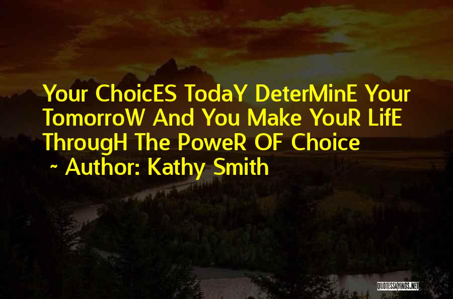 Choice And Power Quotes By Kathy Smith