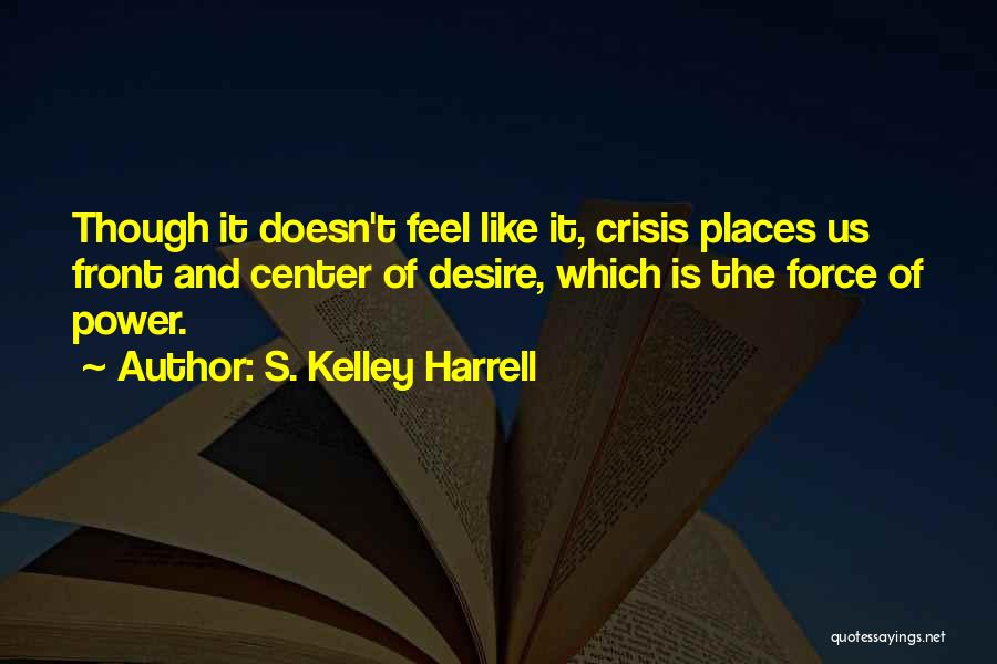 Choice And Power Quotes By S. Kelley Harrell