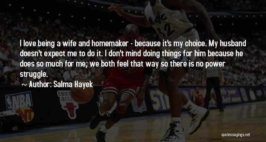 Choice And Power Quotes By Salma Hayek
