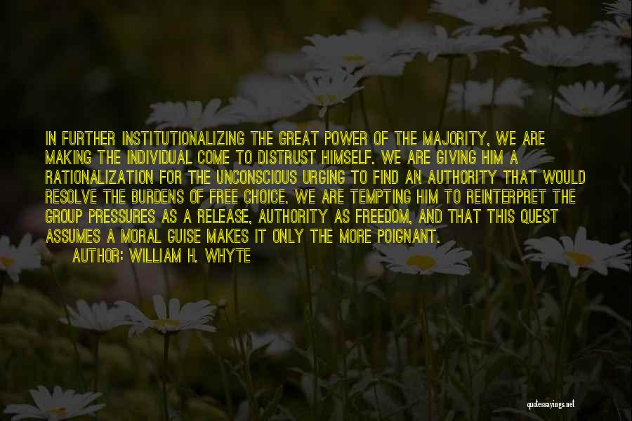 Choice And Power Quotes By William H. Whyte