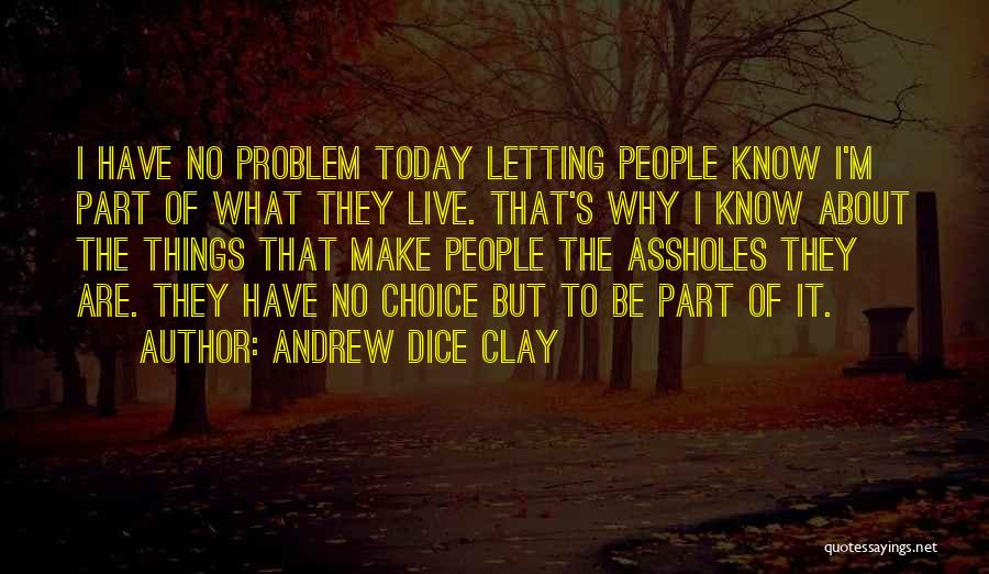 Choice Quotes By Andrew Dice Clay