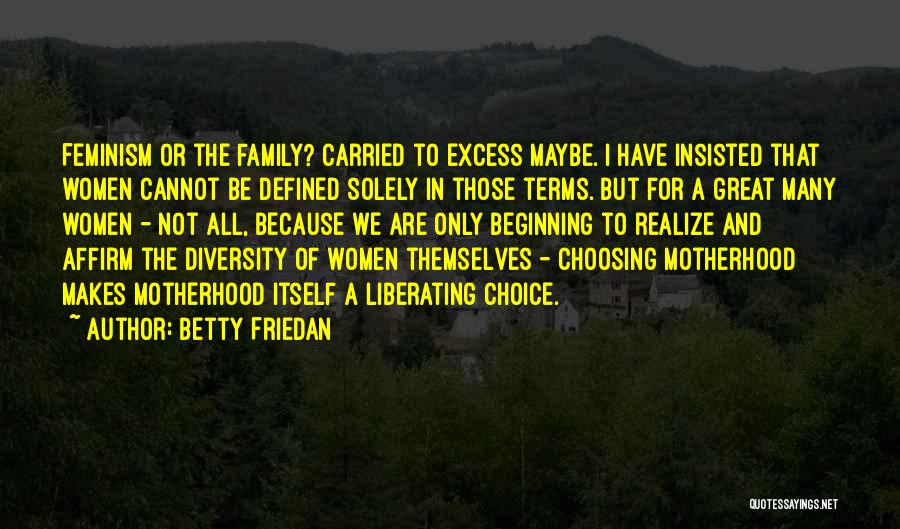 Choice Quotes By Betty Friedan