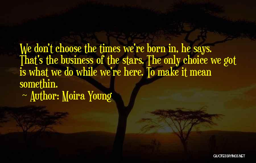 Choice Quotes By Moira Young