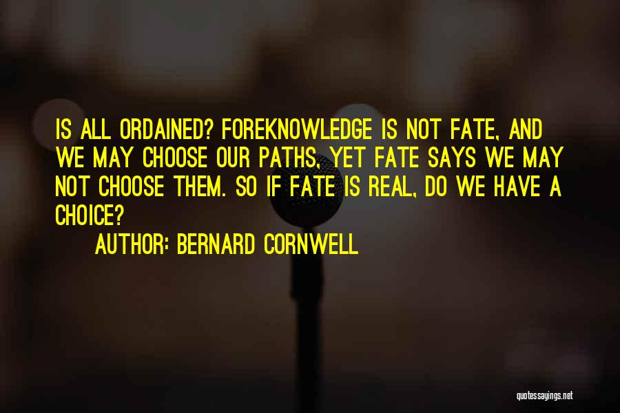 Choice Vs Fate Quotes By Bernard Cornwell