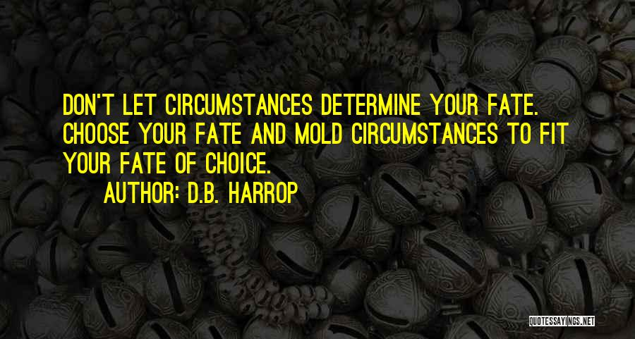 Choice Vs Fate Quotes By D.B. Harrop