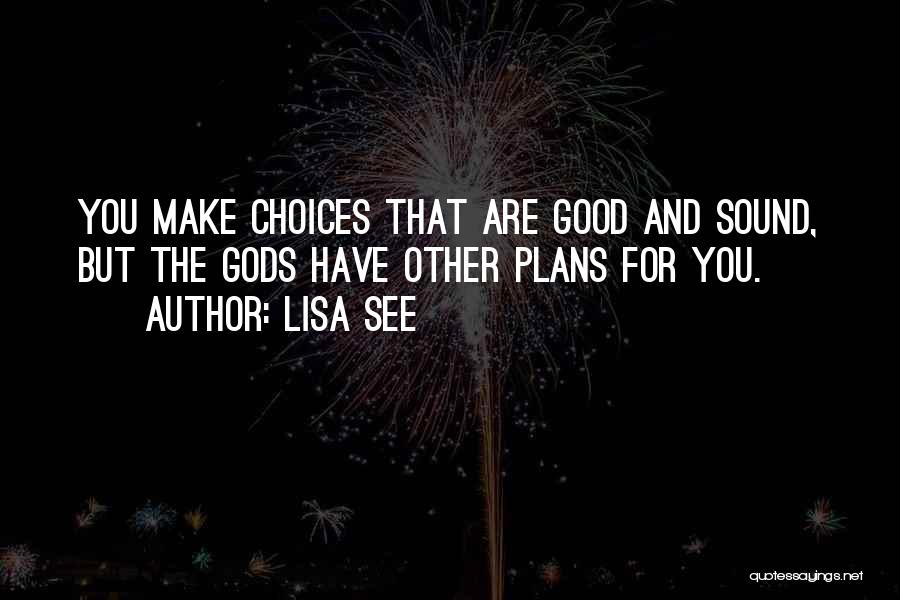 Choice Vs Fate Quotes By Lisa See