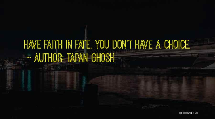 Choice Vs Fate Quotes By Tapan Ghosh