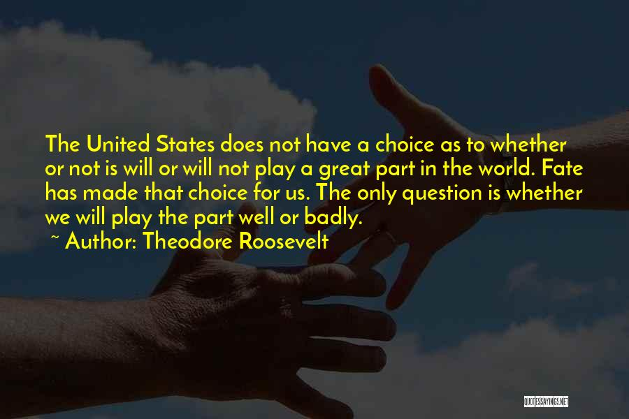 Choice Vs Fate Quotes By Theodore Roosevelt