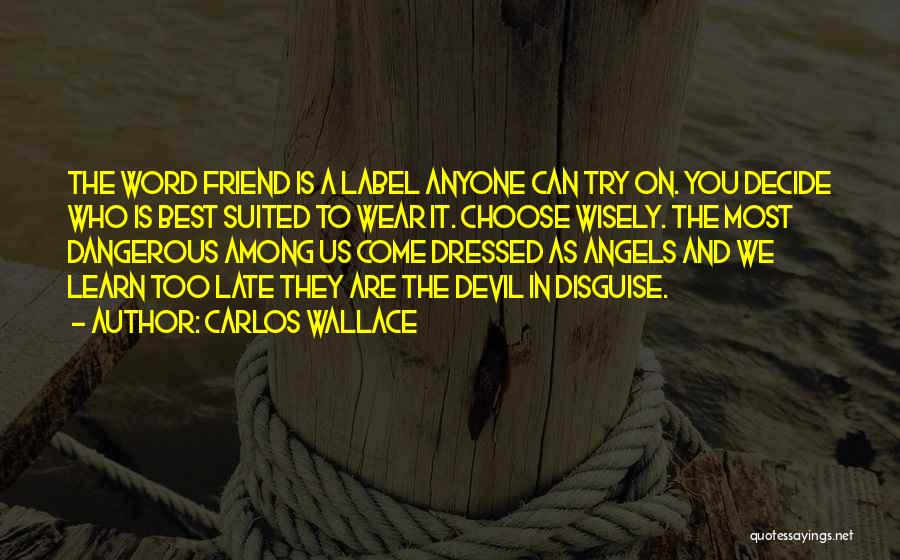 Choose Your Own Friends Quotes By Carlos Wallace