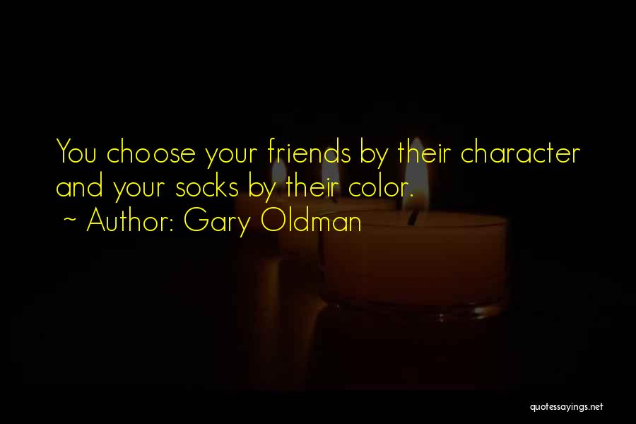 Choose Your Own Friends Quotes By Gary Oldman