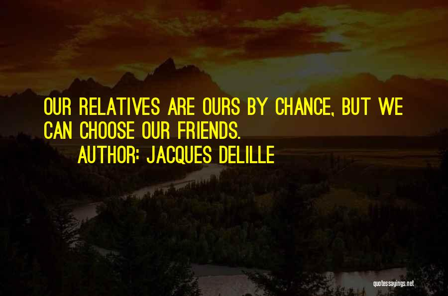 Choose Your Own Friends Quotes By Jacques Delille