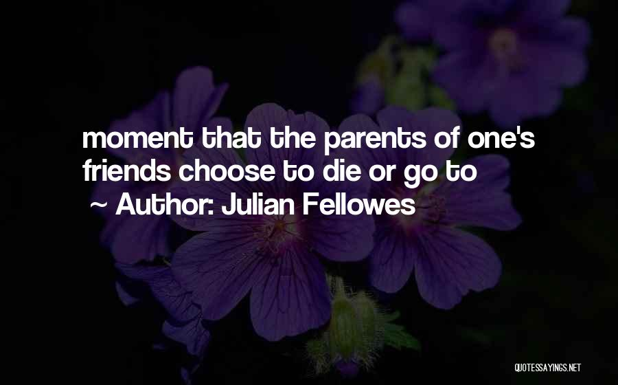 Choose Your Own Friends Quotes By Julian Fellowes