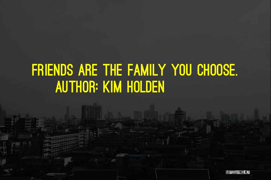 Choose Your Own Friends Quotes By Kim Holden
